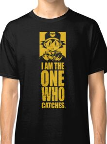 I am the one who catches Classic T-Shirt