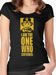 I am the one who catches Women's Fitted Scoop T-Shirt