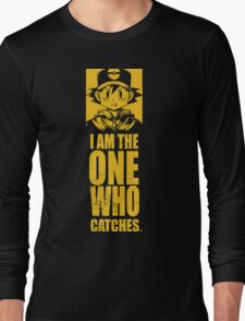 I am the one who catches Long Sleeve T-Shirt