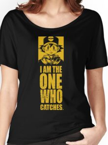 I am the one who catches Women's Relaxed Fit T-Shirt