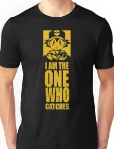 I am the one who catches Unisex T-Shirt