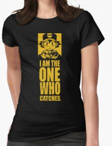I am the one who catches Womens Fitted T-Shirt