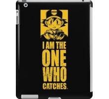 I am the one who catches iPad Case/Skin