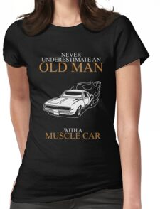 Never Underestimate An Old Man With A Muscle Car Womens Fitted T-Shirt
