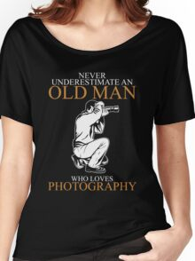 Never Underestimate An Old Man With A Photography Women's Relaxed Fit T-Shirt
