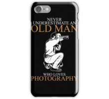 Never Underestimate An Old Man With A Photography iPhone Case/Skin