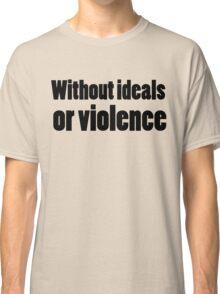 Bob Dylan Rock Lyrics Without Ideals Or Violence Classic T-Shirt