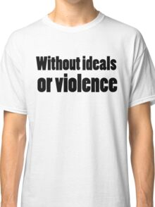 Bob Dylan Rock Lyrics Without Ideals Or Violence Classic T-Shirt