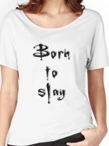 Born to slay Women's Relaxed Fit T-Shirt