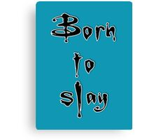 Born to slay Canvas Print