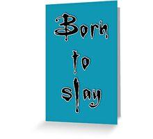 Born to slay Greeting Card
