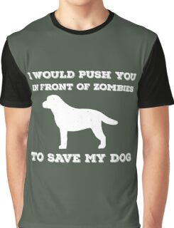 I would push you in front of zombies Graphic T-Shirt