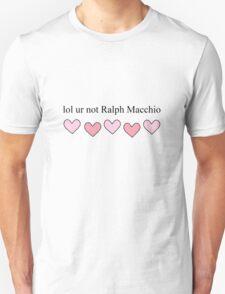 Lol ur not Ralph Macchio Unisex T-Shirt