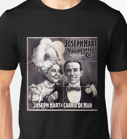 Performing Arts Posters Joseph Hart Vaudeville Co direct from Weber Fields Music Hall New York City 1728 Unisex T-Shirt