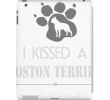 I Kissed a Boston Terrier and I Liked It Funny Dog iPad Case/Skin