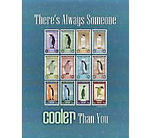There is Always Someone Cooler Than You Photographic Print