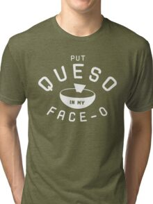 Put Queso In My Face O Funny Shirt Tri-blend T-Shirt