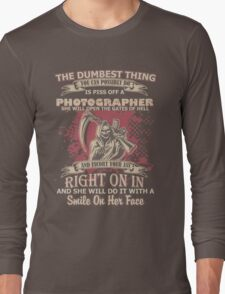 You Can Possibly Do Is Piss Off A Photographer T-shirts Long Sleeve T-Shirt