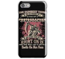 You Can Possibly Do Is Piss Off A Photographer T-shirts iPhone Case/Skin