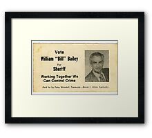 """William """"Bill"""" Bailey for Sheriff, Calloway County, Kentucky Framed Print"""