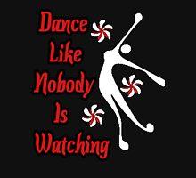 Dance Like Nobody Is Watching - Funny Dancing Tshirt Unisex T-Shirt