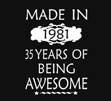 MADE IN 1981   35 YEARS OF BEING AWESOME Unisex T-Shirt