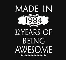 MADE IN 1984  32 YEARS OF BEING AWESOME Unisex T-Shirt