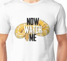 Now Watch Me Unisex T-Shirt