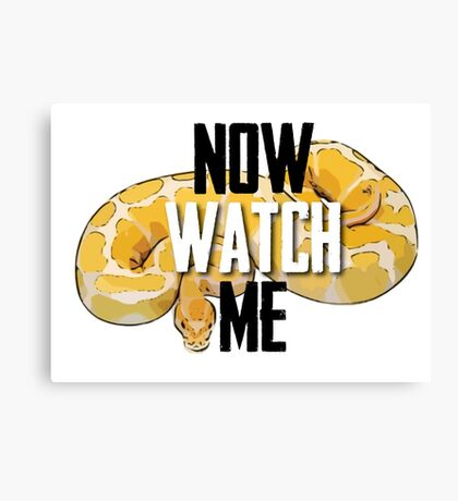 Now Watch Me Canvas Print