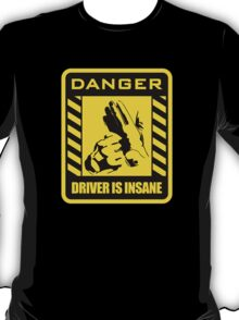 DANGER driver is insane T-Shirt