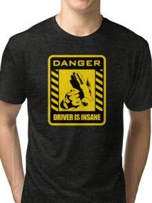 DANGER driver is insane Tri-blend T-Shirt