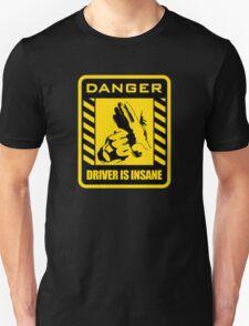 DANGER driver is insane Unisex T-Shirt