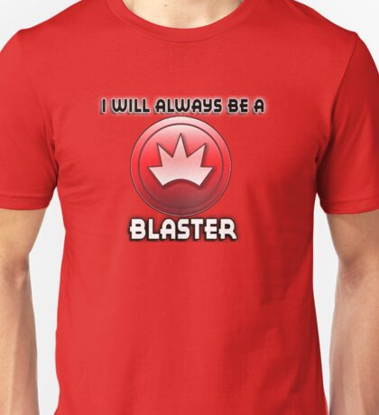 I will always be a BLASTER Unisex T-Shirt