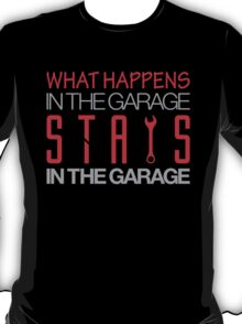 What happens in the garage Stays in the garage (3) T-Shirt