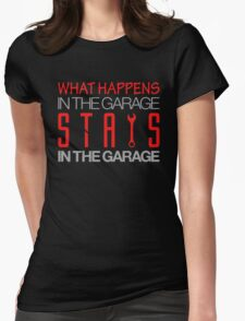 What happens in the garage Stays in the garage (3) Womens Fitted T-Shirt