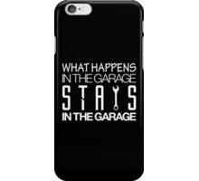 What happens in the garage Stays in the garage (5) iPhone Case/Skin