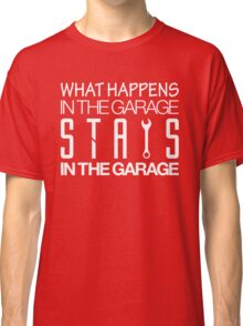 What happens in the garage Stays in the garage (5) Classic T-Shirt