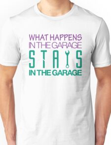 What happens in the garage Stays in the garage (6) Unisex T-Shirt