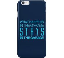 What happens in the garage Stays in the garage (7) iPhone Case/Skin
