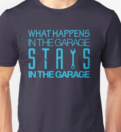 What happens in the garage Stays in the garage (7) Unisex T-Shirt
