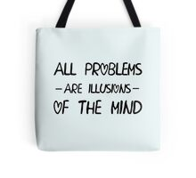All problems are illusions of the mind Tote Bag