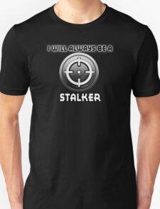 I will always be a STALKER Unisex T-Shirt