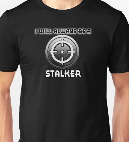 I will always be a STALKER Unisex T-Shirt
