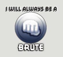 I will always be a BRUTE by sbvert