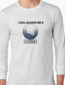 I will always be a BRUTE Long Sleeve T-Shirt