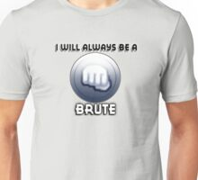I will always be a BRUTE Unisex T-Shirt