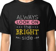Always Look On The Bright Side - Motivational Classic T-Shirt
