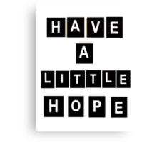 Have A Little Hope Canvas Print