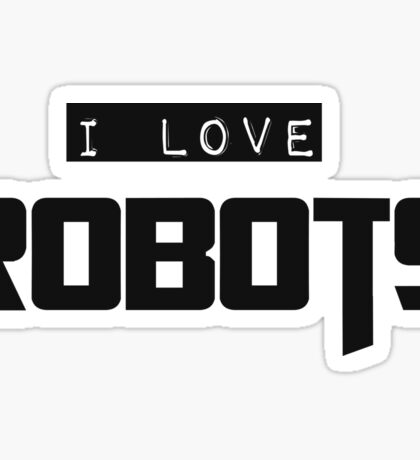 I love Robots Sticker