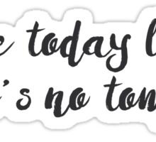 Like there is no tomorrow! Sticker